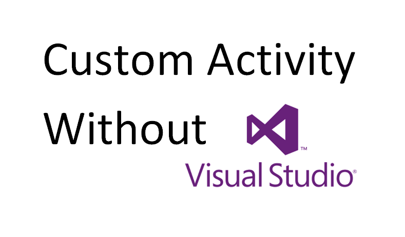 UiPath- Create Custom Activity Without using Visual Studio (By